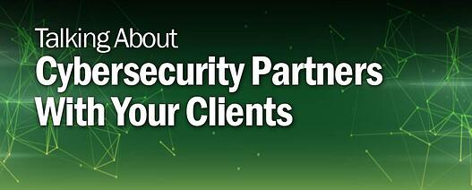 Talking About Cybersecurity Partners With Your Clients
