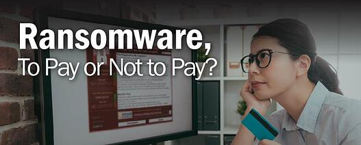 Ransomware, To Pay or Not to Pay?
