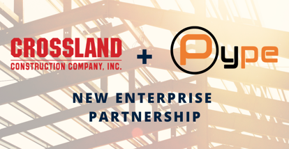 Crossland Construction Teams Up with Pype in Enterprise Partnership