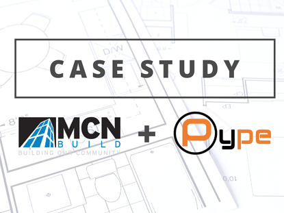 Case Study: MCN Build Streamlines Efficiency, Uses Resources Effectively with Pype Closeout