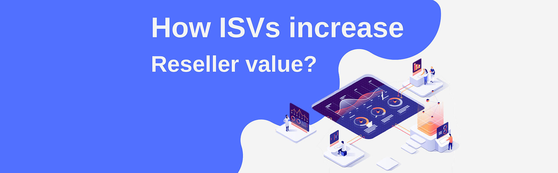 How ISVs increase Reseller value
