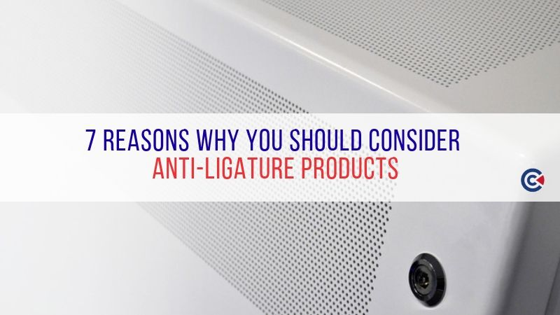 7 Reasons Why You Should Consider Anti-Ligature Products