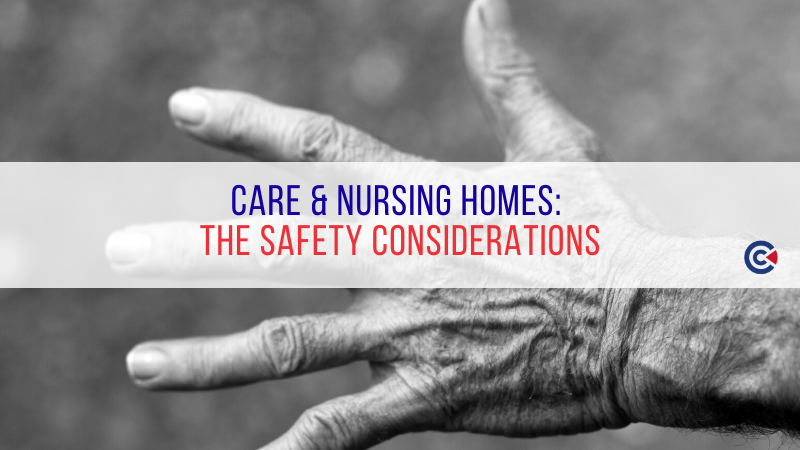 Care & Nursing Homes: The Safety Considerations