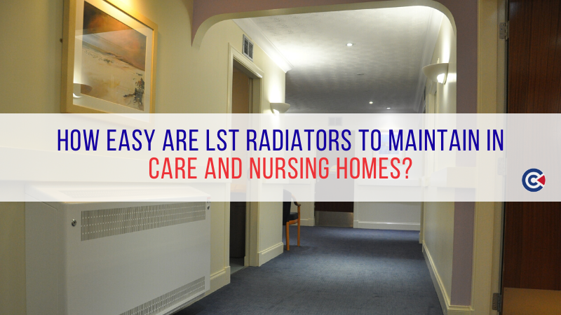 How Easy Are LST Radiators To Maintain In Care And Nursing Homes?
