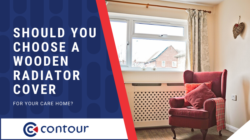 Should You Choose A Wooden Radiator Cover For Your Care Home?