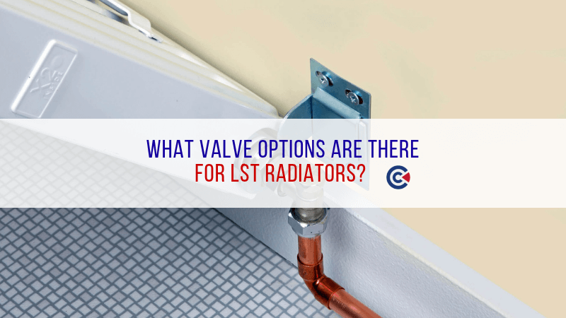 What Valve Options Are There For LST Radiator?