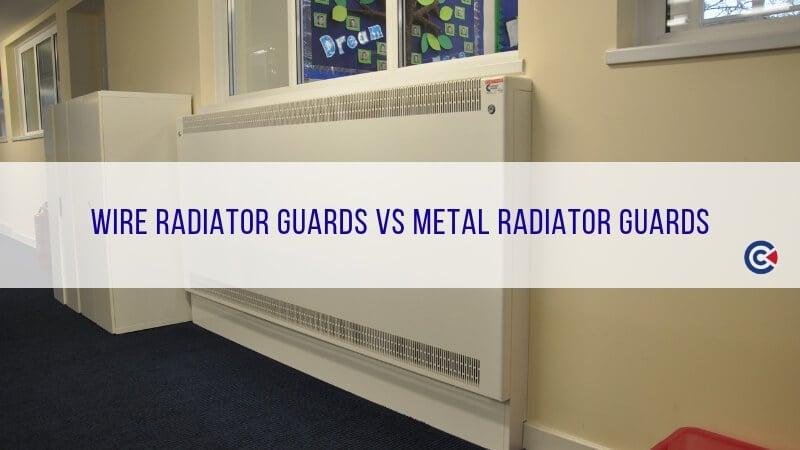 Wire Radiator Guards VS Metal Radiator Guards
