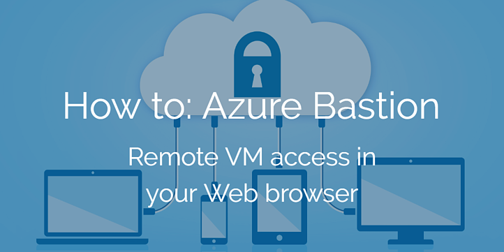 Azure Bastion: Remote VM access in your Web browser