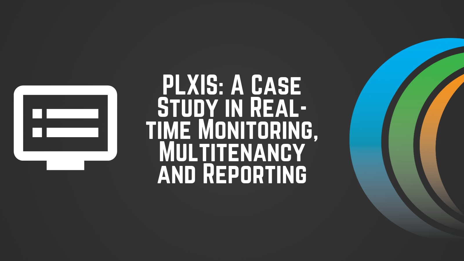 PLXIS_ A Case Study in Real-time Monitoring, Multitenancy and Reporting_Callibrity