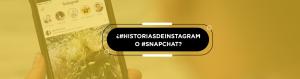 ¿#HistoriasdeInstagram o #Snapchat?