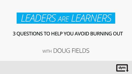 LeadersAreLearners_3QuestionsToHelpYouAvoidBurningOut_Title_web