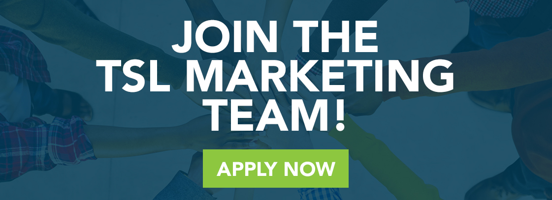 Join the TSL Marketing Team! Apply Now!