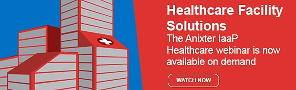 Healthcare Facility Solutions: The Anixter IaaP Healthcare webinar is now available on demand