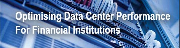 Optimising Data Center Performance for Financial Institutions