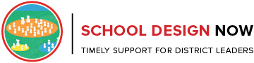 School Design Now: Timely Support for District Leaders