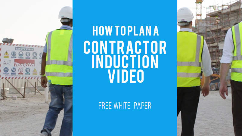 WHITE PAPER: HOW TO PLAN  A CONTRACTOR INDUCTION VIDEO