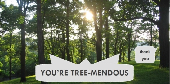 """Image of trees saying """"you're tree-mendous"""""""