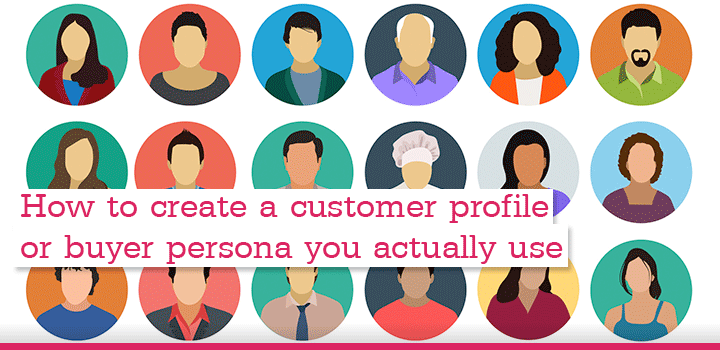 How to create a customer profile or buyer persona you actually use – Customer Profile