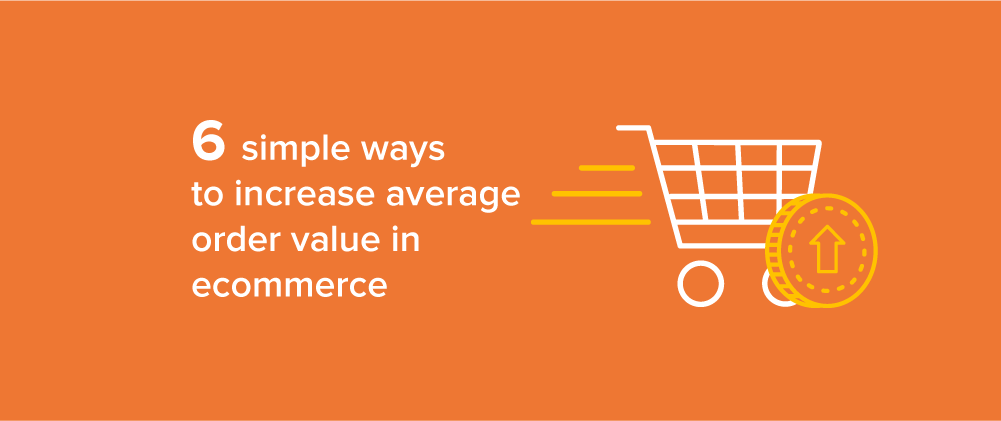 Ways to increase average order value in ecommerce