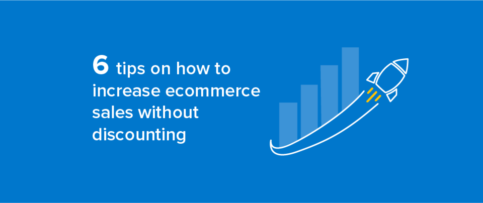 six tips on how to increase ecommerce sales without discounting