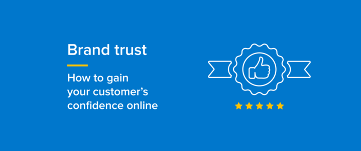 Brand Trust: How to gain your customer's confidence online