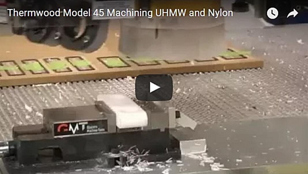 Thermwood Model 45 Machining UHMW and Nylon