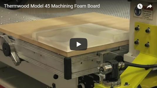 Thermwood Model 45 Machining Foam Board