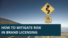 Mitigating Risk – Brand Licensing