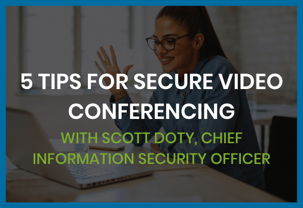 5 Tips for Secure Video Conferencing