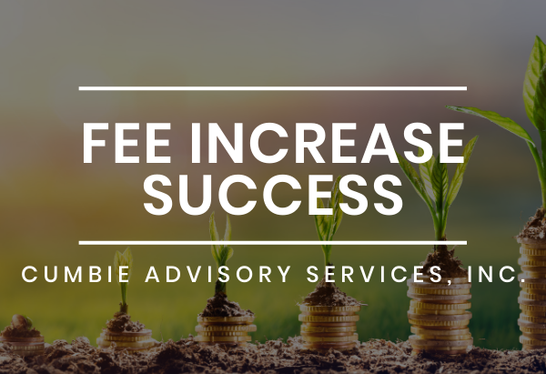 Fee Increase Success_ Cumbie Advisory Services Inc