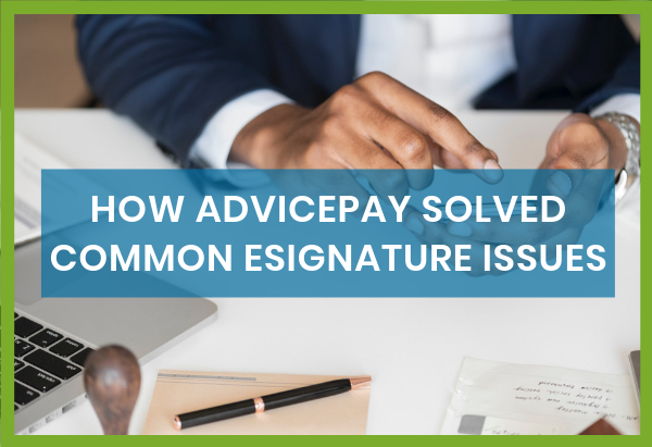HOW ADVICEPAY SOLVED COMMON ESIGNATURE ISSUES - Email Hero