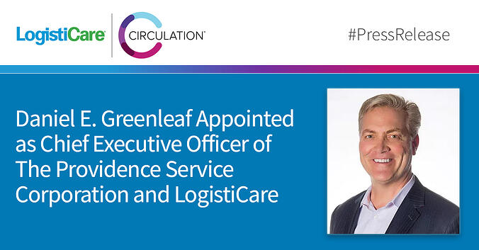 Daniel E. Greenleaf Appointed as Chief Executive Officer of The Providence Service Corporation and LogistiCare