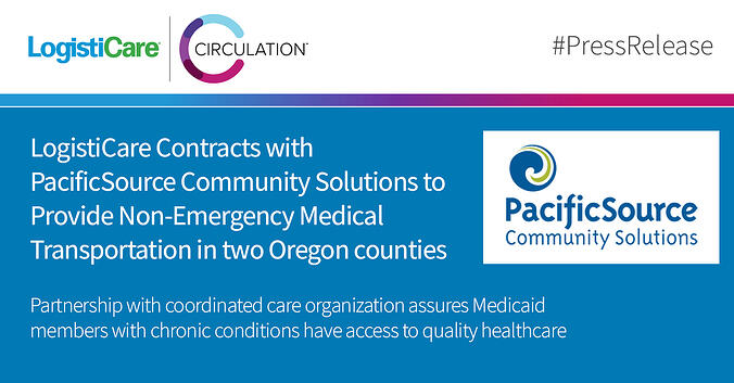LogistiCare Contracts with PacificSource Community Solutions to Provide Non-Emergency Medical Transportation in two Oregon counties