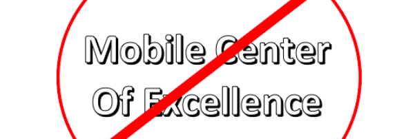 Why Mobile Centers of Excellence Suck