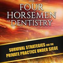 The Four Horsemen of Dentistry: Survival Strategies for the Private Dental Practice Under Siege