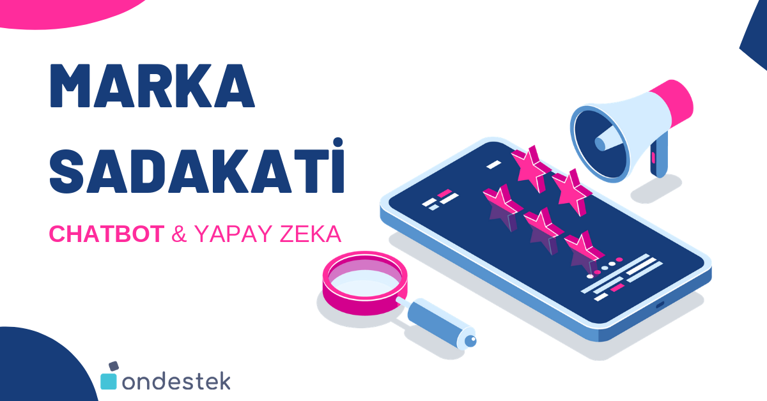 Ondestek Blog-Marka Sadakati-Chatbot-Yapay zeka
