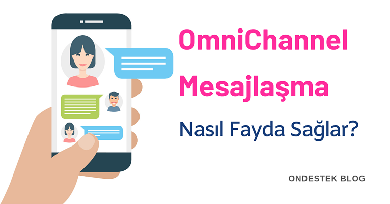 Ondestek Blog-Omnichannek mesajlaşma nedir-nasıl fayda sağlar