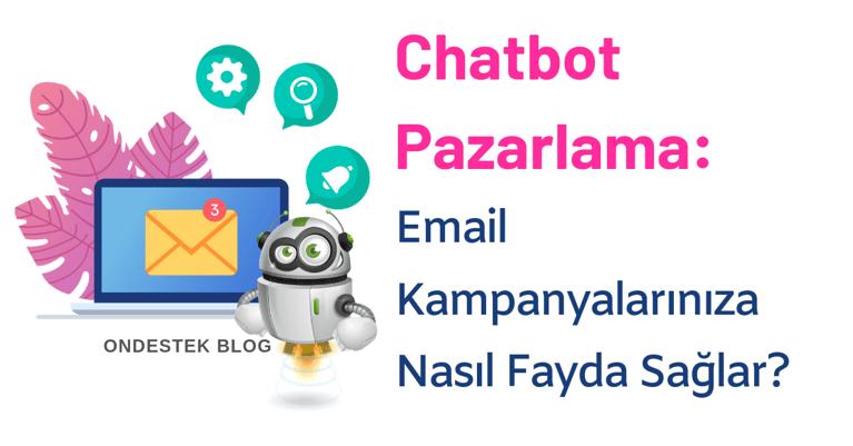 Ondestek-Chatbot Pazarlama-Email Kampanyalarınıza Nasıl Fayda Sağlar