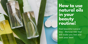 How to use natural oils in your beauty routine!