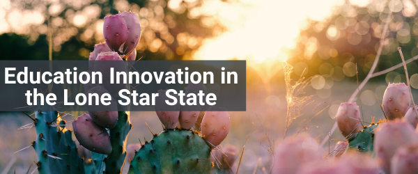 Education Innovation In The Lone Star State