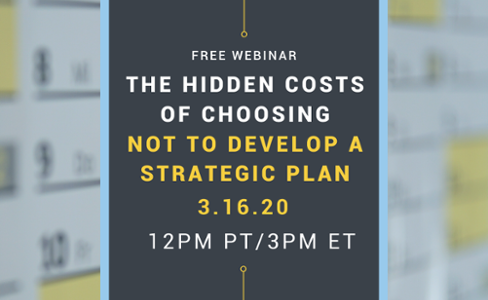 The Hidden Costs of Choosing Not to Develop a Strategic Plan Webinar March 2020-1-1-1-1