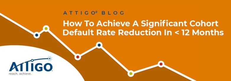 Attigo Blog: How to Achieve a Significant Cohort Default Rate Reduction in <12 Months
