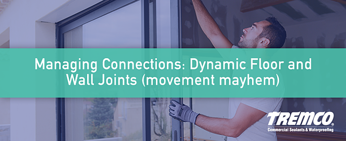 Managing Connections- Dynamic Floor and Wall Joints movement mayhem