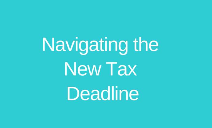 Navigating the New Tax Deadline