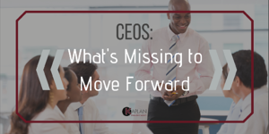CEOs Whats Missing to Move Forward