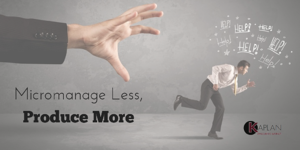 Micromanage less produce more
