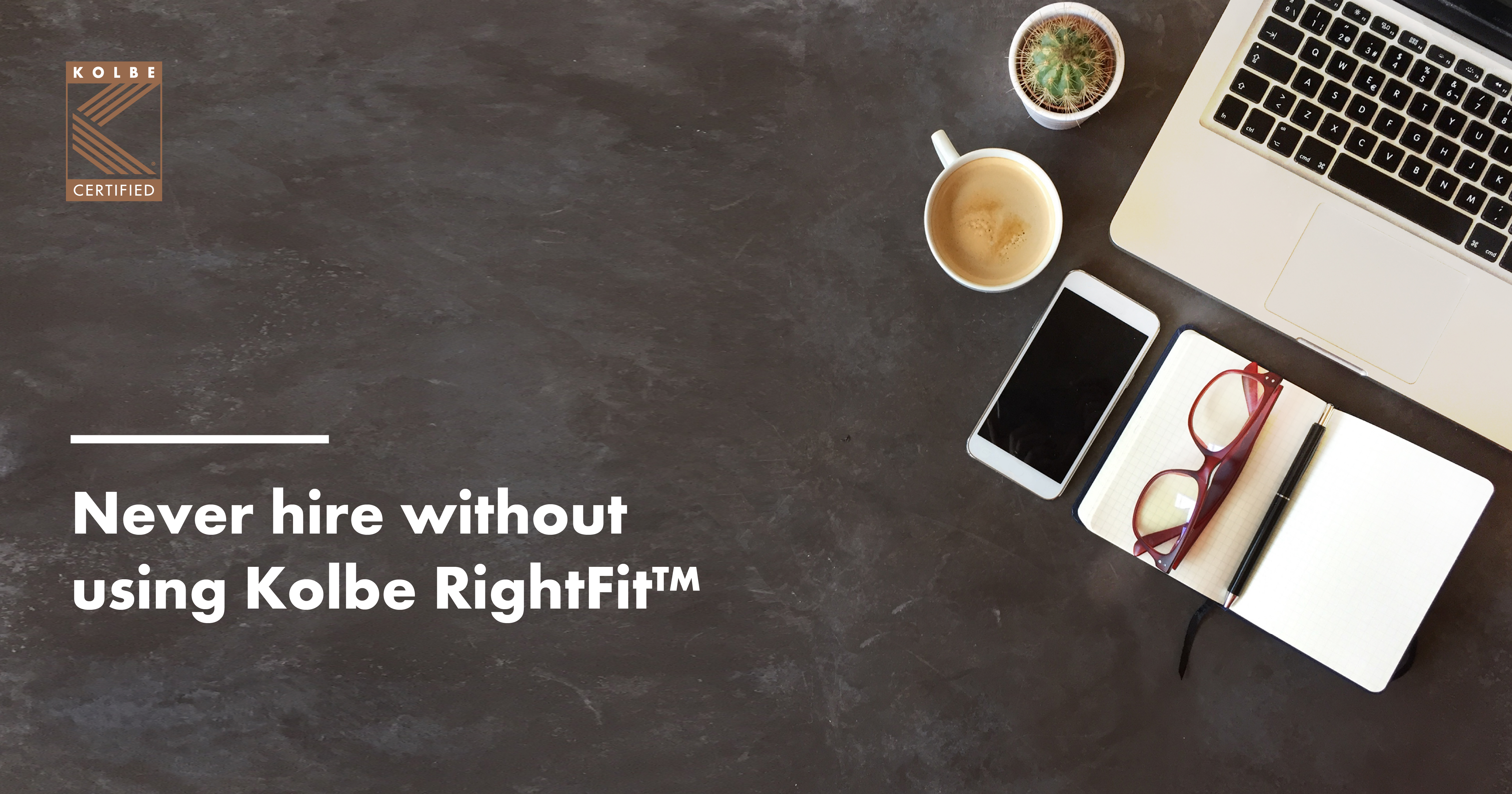 Never hire without using Kolbe RightFit™