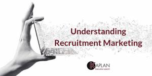 Understanding Recruitment Marketing