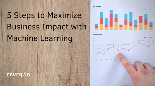 5 Steps to Maximize Business Impact with Machine Learning (1)