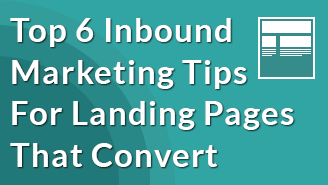 Top 6 Inbound Marketing Tips For Landing Pages That Convert